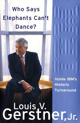Who Says Elephants Can't Dance? Inside IBM's Historic Turnaround  2002 9780060523794 Front Cover