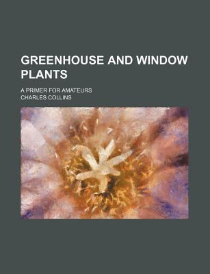 Greenhouse and Window Plants  N/A edition cover