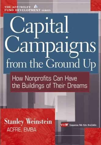 Capital Campaigns from the Ground Up How Nonprofits Can Have the Buildings of Their Dreams  2004 edition cover
