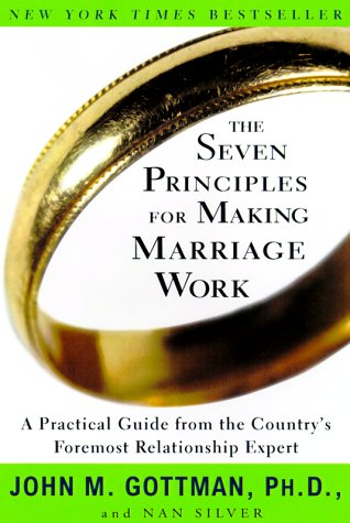 Seven Principles for Making Marriage Work A Practical Guide from the Country's Foremost Relationship Expert  1999 9780609805794 Front Cover