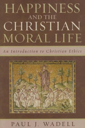 Happiness and the Christian Moral Life An Introduction to Christian Ethics  2007 edition cover