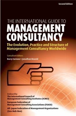 International Guide to Management Consultancy The Evolution, Practice and Structure of Management Consultancy Worldwide 2nd 2003 9780749440794 Front Cover