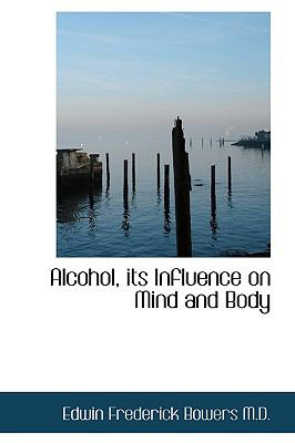 Alcohol, Its Influence on Mind and Body N/A 9781115215794 Front Cover