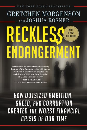 Reckless Endangerment How Outsized Ambition, Greed, and Corruption Created the Worst Financial Crisis of Our Time  2012 edition cover