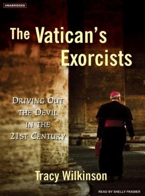 The Vatican's Exorcists: Driving Out the Devil in the 21st Century  2007 9781400153794 Front Cover