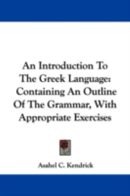 Introduction to the Greek Language : Containing an Outline of the Grammar, with Appropriate Exercises N/A edition cover