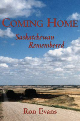 Coming Home Saskatchewan Remembered  2002 9781550023794 Front Cover