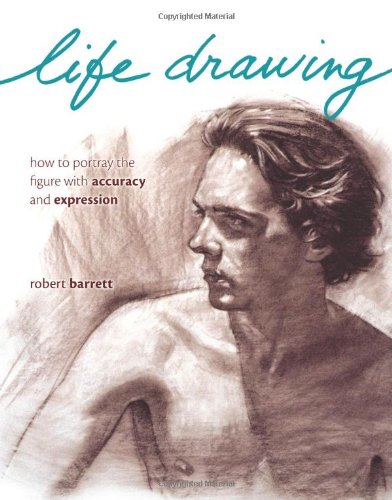 Life Drawing How to Portray the Figure with Accuracy and Expression  2008 edition cover