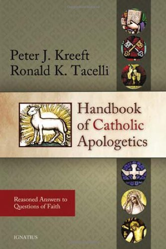 Handbook of Catholic Apologetics Reasoned Answers to Questions of Faith  2009 edition cover