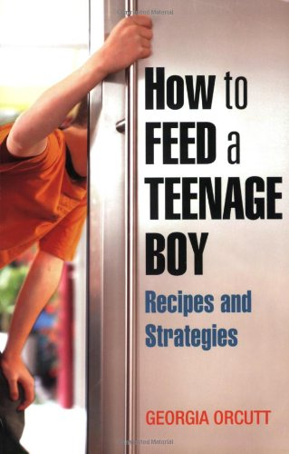 How to Feed a Teenage Boy Recipes and Strategies [a Cookbook]  2007 9781587612794 Front Cover