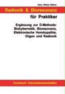 Radionik und Bioresonanz für Praktiker. Ergänzung zur D-Methode: Biokybernetik, Bioresonanz, Elektronische Homöopathie, Orgon und Radionik. N/A 9783833414794 Front Cover