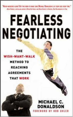 Fearless Negotiating The Wish-Want-Walk Method to Reach Solutions That Work  2007 9780071487795 Front Cover