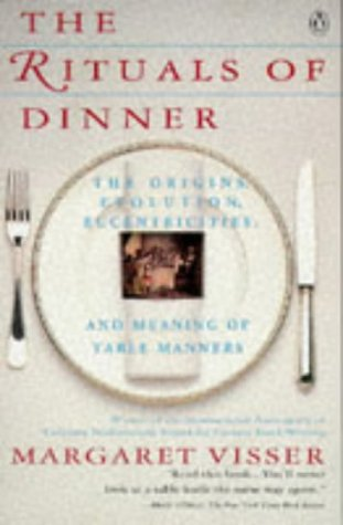 Rituals of Dinner The Origins, Evolution, Eccentricities, and Meaning of Table Manners  1992 edition cover
