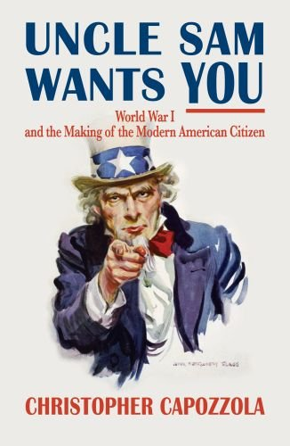 Uncle Sam Wants You World War I and the Making of the Modern American Citizen  2010 edition cover