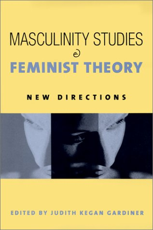 Masculinity Studies and Feminist Theory   2001 9780231122795 Front Cover