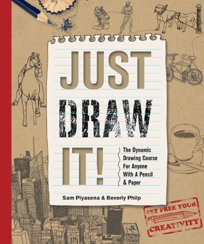 Just Draw It! The Dynamic Drawing Course for Anyone with a Pencil and Paper  2013 edition cover