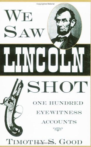 We Saw Lincoln Shot One Hundred Eyewitness Accounts  1996 9780878057795 Front Cover