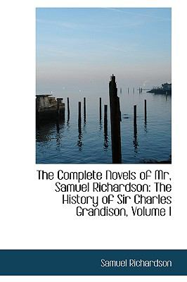 Complete Novels of Mr, Samuel Richardson The History of Sir Charles Grandison, Volume I  2009 edition cover