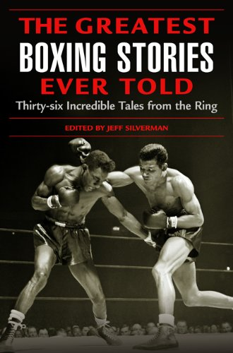 Greatest Boxing Stories Ever Told Thirty-Six Incredible Tales from the Ring  2004 edition cover