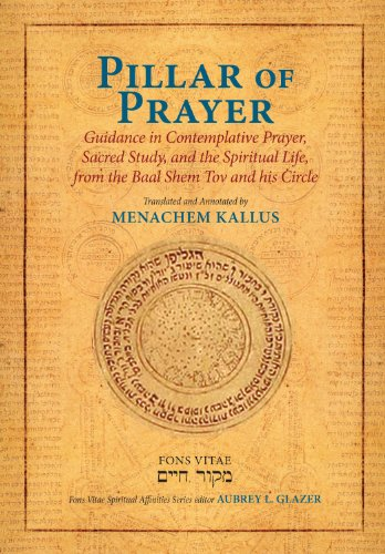 Pillar of Prayer Guidance in Contemplative Prayer, Sacred Study, and the Spiritual Life, from the Baal Shem Tov and His Circle  2011 edition cover