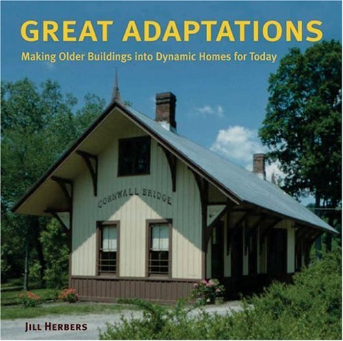 Great Adaptations Making Older Buildings into Dynamic Homes for Today 2nd 2005 9780060727796 Front Cover