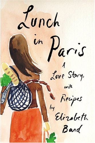 Lunch in Paris A Love Story, with Recipes  2010 edition cover
