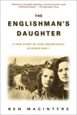Englishman's Daughter A True Story of Love and Betrayal in World War I N/A edition cover