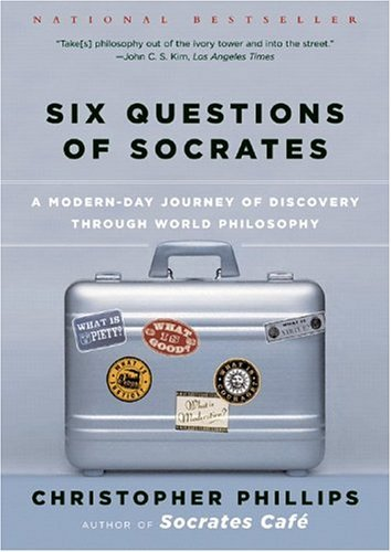 Six Questions of Socrates A Modern-Day Journey of Discovery Through World Philosophy  2005 edition cover
