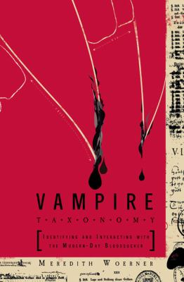 Vampire Taxonomy Identifying and Interacting with the Modern-Day Bloodsucker  2009 9780399535796 Front Cover