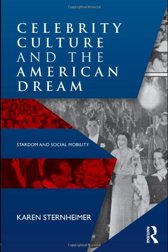 Celebrity Culture and the American Dream Stardom and Social Mobility  2011 edition cover