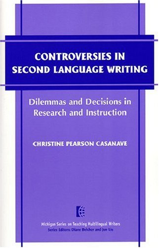 Controversies in Second Language Writing Dilemmas and Decisions in Research and Instruction  2004 edition cover