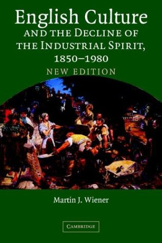English Culture and the Decline of the Industrial Spirit, 1850-1980  2nd 2004 (Revised) edition cover
