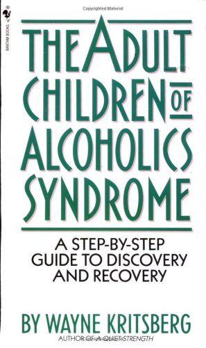Adult Children of Alcoholics Syndrome A Step by Step Guide to Discovery and Recovery N/A 9780553272796 Front Cover