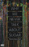 Why We Never Talk About Sugar:   2013 9780615741796 Front Cover