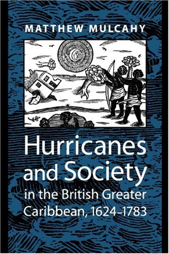Hurricanes and Society in the British Greater Caribbean, 1624-1783   2006 edition cover