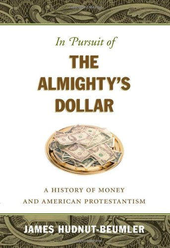 In Pursuit of the Almighty's Dollar A History of Money and American Protestantism  2007 edition cover