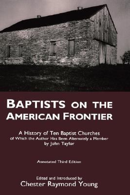Baptists on the American Frontier A History of Ten Baptist Churches 3rd (Annotated) 9780865544796 Front Cover