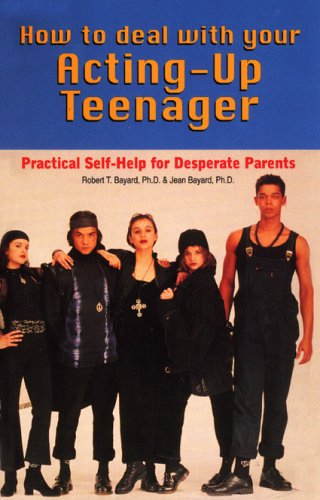 How to Deal with Your Acting-Up Teenager Practical Help for Desperate Parents N/A 9780871314796 Front Cover