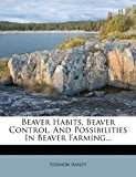 Beaver Habits, Beaver Control, and Possibilities in Beaver Farming...  0 edition cover