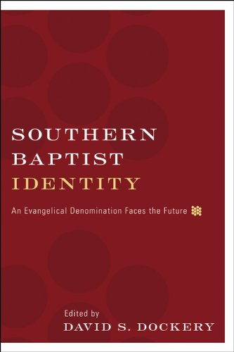Southern Baptist Identity An Evangelical Denomination Faces the Future  2009 edition cover