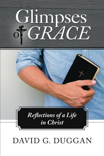 Glimpses of Grace Reflections of a Life in Christ  2013 9781490811796 Front Cover