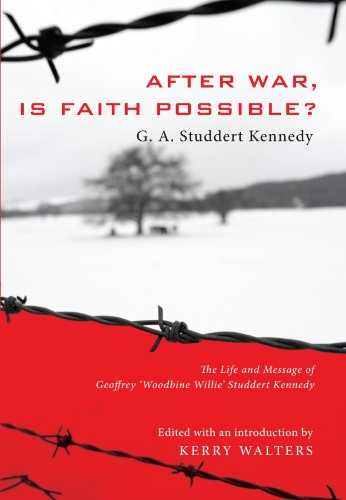 After War, Is Faith Possible? The Life and Message of Geoffrey Woodbine Willie Studdert Kennedy N/A 9781556353796 Front Cover