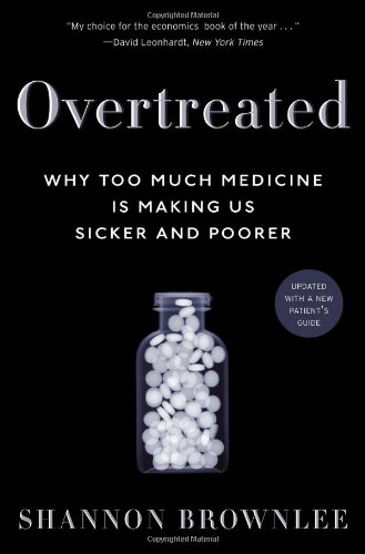 Overtreated Why Too Much Medicine Is Making Us Sicker and Poorer N/A edition cover