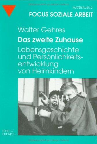 Das Zweite Zuhause: Institutionelle Einflusse, Lebensgeschichte Und Personlichkeitsentwicklung Von Dreißig Ehemaligen Heimkindern  1997 9783810017796 Front Cover