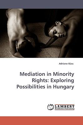 Mediation in Minority Rights Exploring Possibilities in Hungary N/A 9783838303796 Front Cover