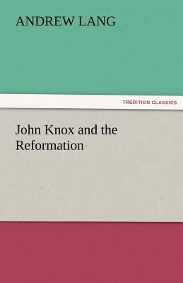 John Knox and the Reformation  N/A 9783842474796 Front Cover