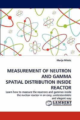 Measurement of Neutron and Gamma Spatial Distribution Inside Reactor N/A 9783843352796 Front Cover