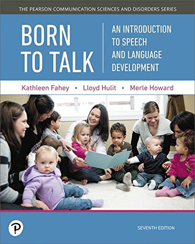 Born to Talk: An Introduction to Speech and Language Development  2018 9780134760797 Front Cover