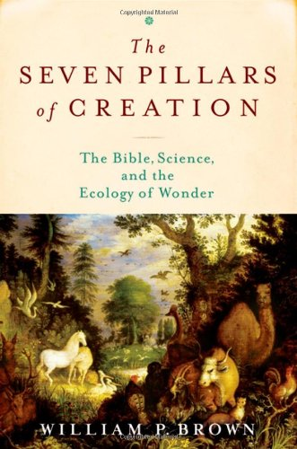 Seven Pillars of Creation The Bible, Science, and the Ecology of Wonder  2010 edition cover