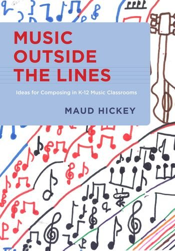 Music Outside the Lines Ideas for Composing in K-12 Music Classrooms  2012 edition cover